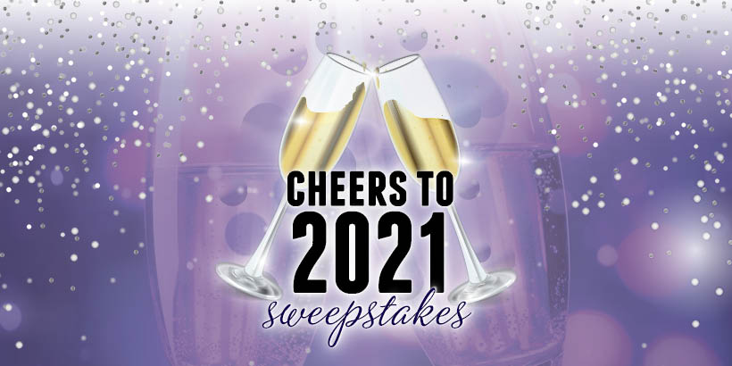Cheers to 2021 Sweepstakes